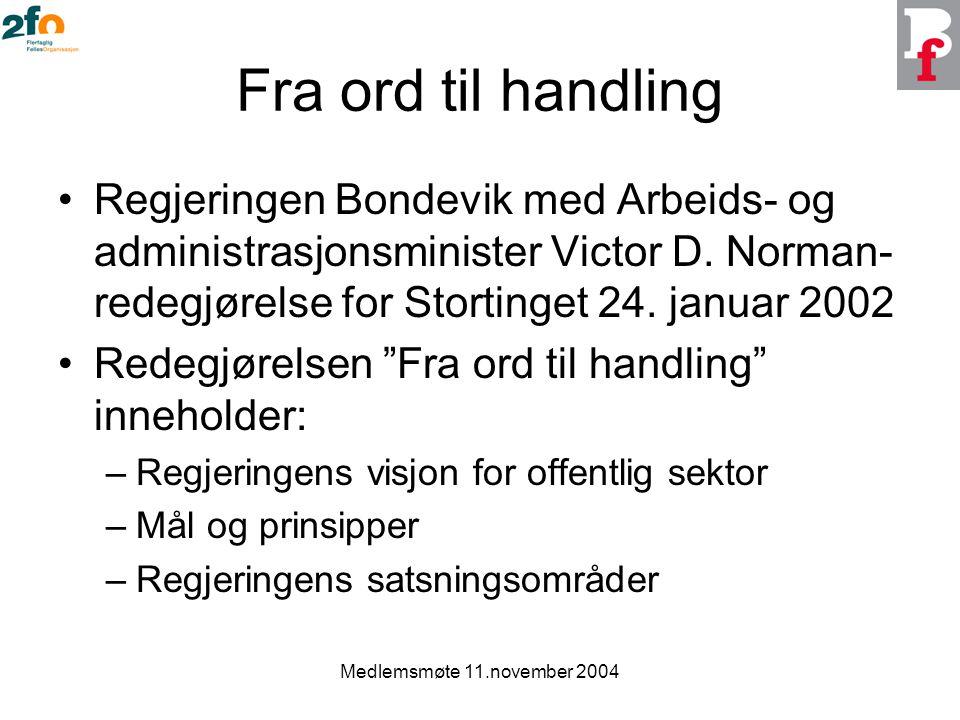 Medlemsmøte 11.november 2004 Fra ord til handling Regjeringen Bondevik med Arbeids- og administrasjonsminister Victor D. Norman- redegjørelse for Stor