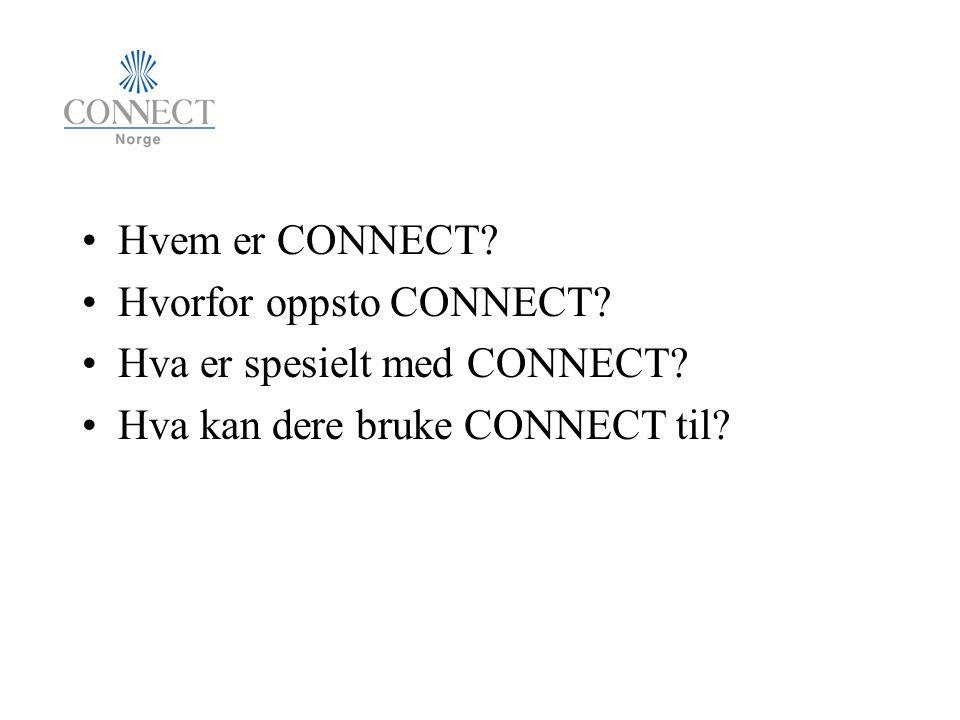 Hvem er CONNECT? Hvorfor oppsto CONNECT? Hva er spesielt med CONNECT? Hva kan dere bruke CONNECT til?