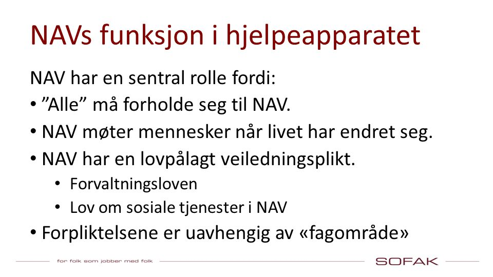NAVs funksjon i hjelpeapparatet NAV har en sentral rolle fordi: Alle må forholde seg til NAV.