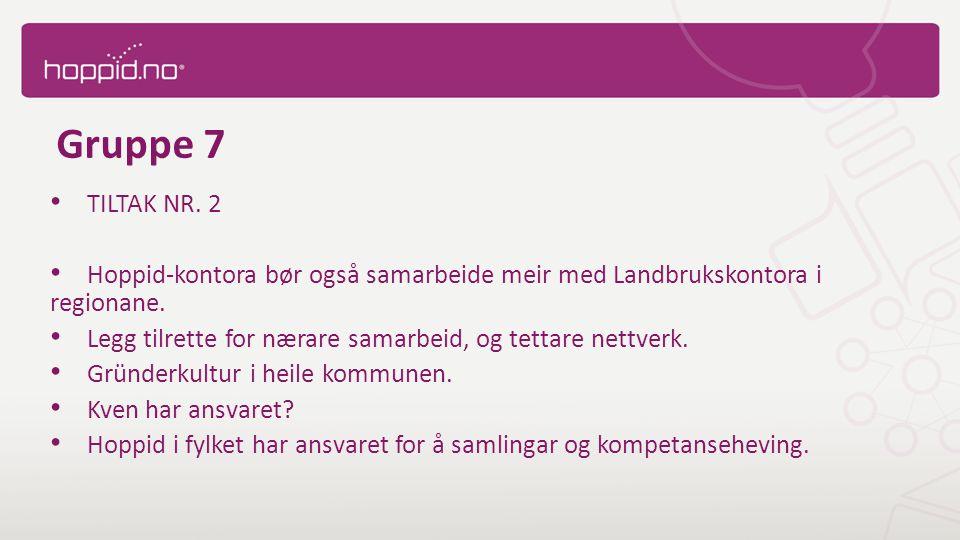 Gruppe 7 TILTAK NR. 2 Hoppid-kontora bør også samarbeide meir med Landbrukskontora i regionane.