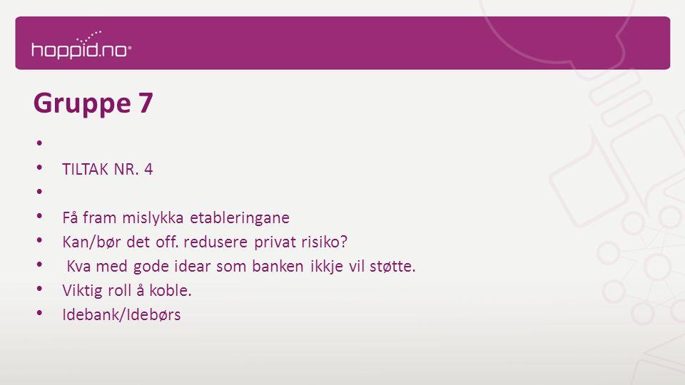 Gruppe 7 TILTAK NR. 4 Få fram mislykka etableringane Kan/bør det off.