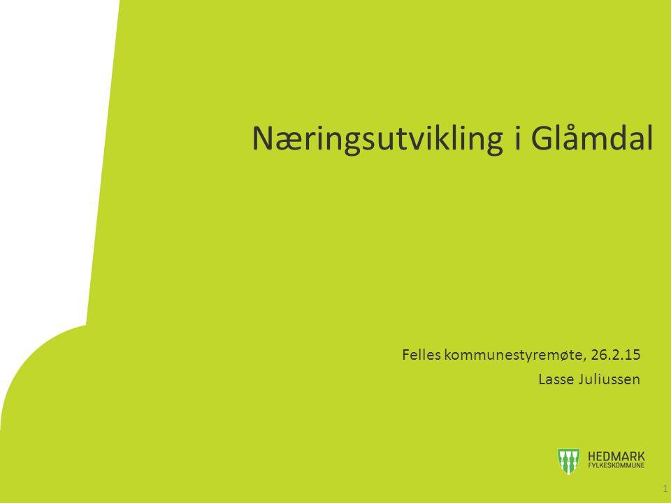 Næringsutvikling i Glåmdal Felles kommunestyremøte, 26.2.15 Lasse Juliussen 1