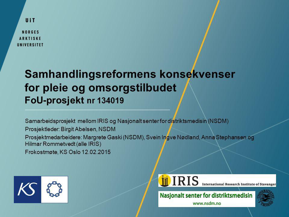 Samhandlingsreformens konsekvenser for pleie og omsorgstilbudet FoU-prosjekt nr 134019 Samarbeidsprosjekt mellom IRIS og Nasjonalt senter for distrikt