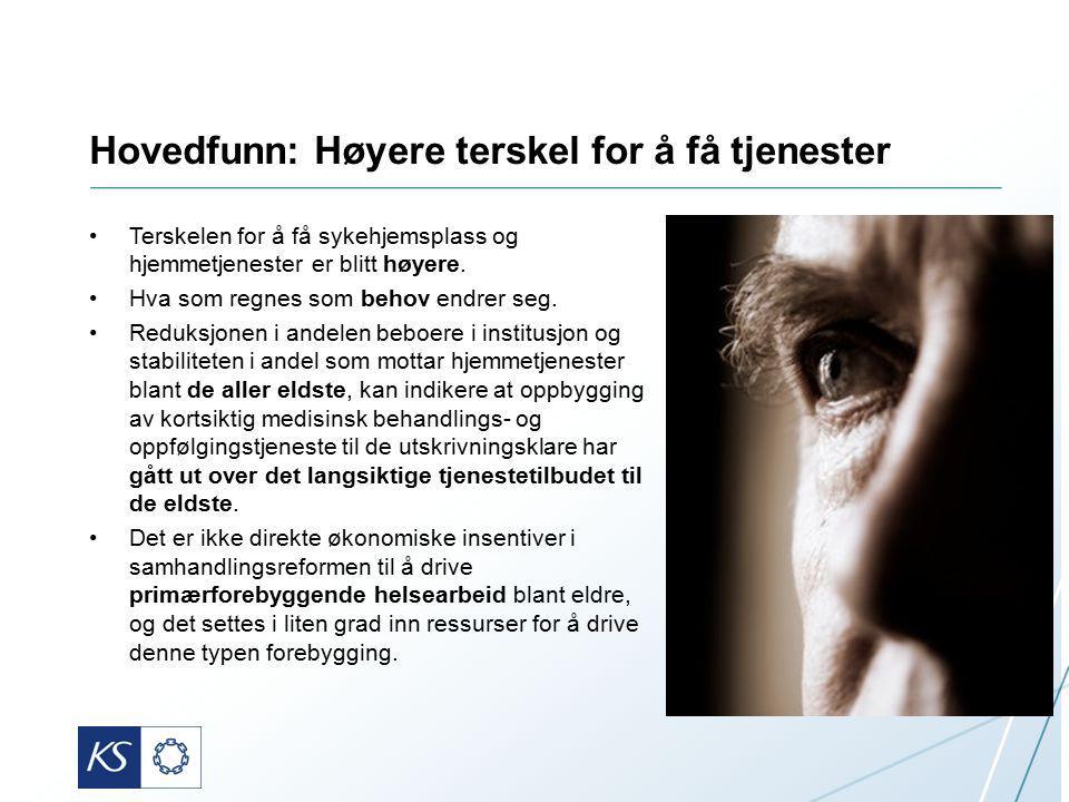 Hovedfunn: Høyere terskel for å få tjenester Terskelen for å få sykehjemsplass og hjemmetjenester er blitt høyere.