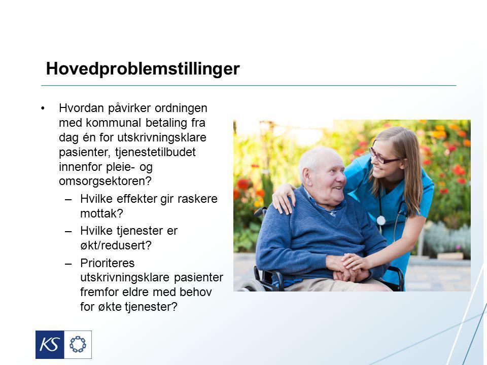 Hovedproblemstillinger Hvordan påvirker ordningen med kommunal betaling fra dag én for utskrivningsklare pasienter, tjenestetilbudet innenfor pleie- og omsorgsektoren.