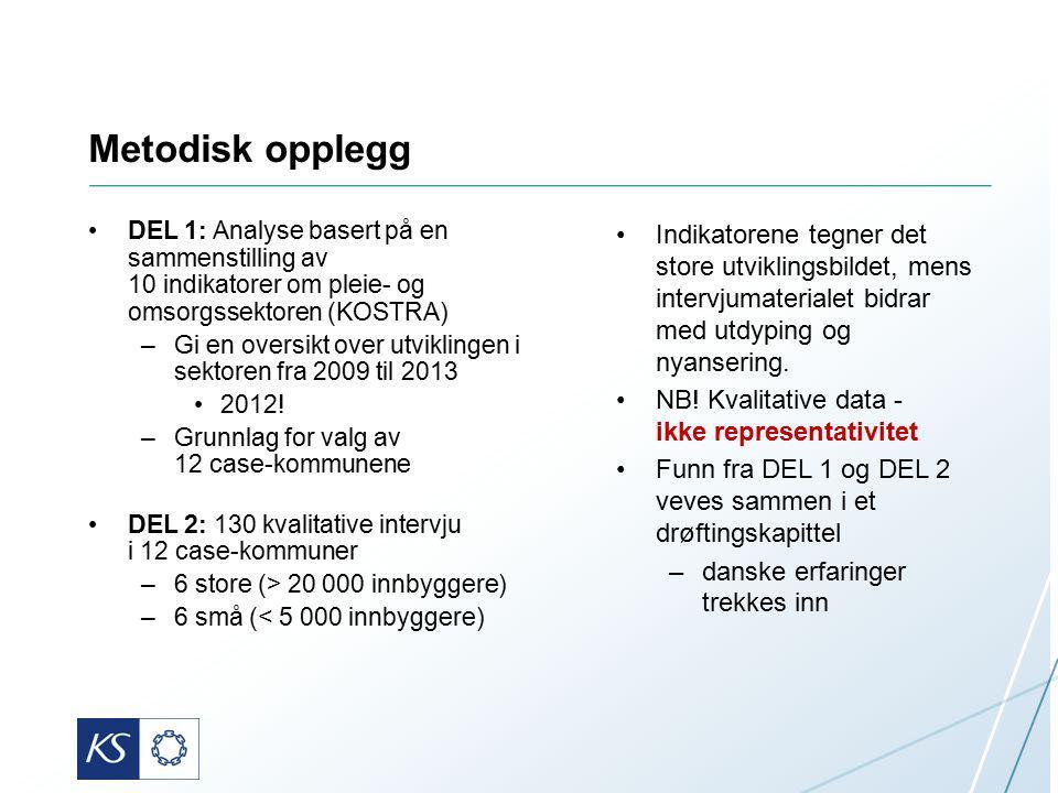 Metodisk opplegg DEL 1: Analyse basert på en sammenstilling av 10 indikatorer om pleie- og omsorgssektoren (KOSTRA) –Gi en oversikt over utviklingen i sektoren fra 2009 til 2013 2012.