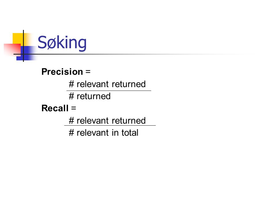 Søking Precision = # relevant returned # returned Recall = # relevant returned # relevant in total
