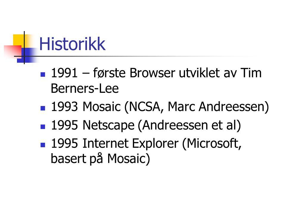 Historikk 1991 – første Browser utviklet av Tim Berners-Lee 1993 Mosaic (NCSA, Marc Andreessen) 1995 Netscape (Andreessen et al) 1995 Internet Explorer (Microsoft, basert på Mosaic)