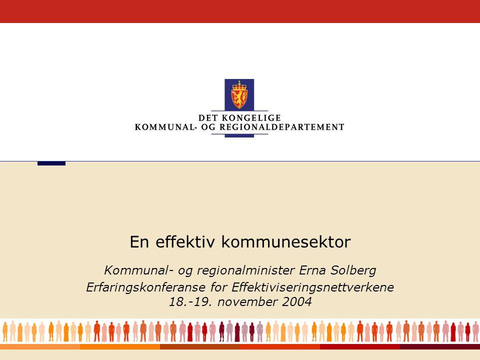 1 Kommunal- og regionalminister Erna Solberg Erfaringskonferanse for Effektiviseringsnettverkene 18.-19.