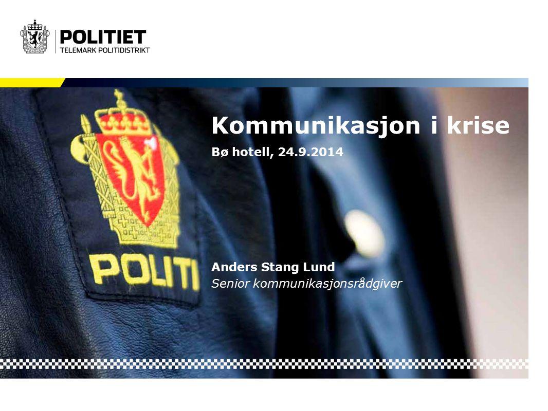 Kommunikasjon i krise Bø hotell, 24.9.2014 Anders Stang Lund Senior kommunikasjonsrådgiver