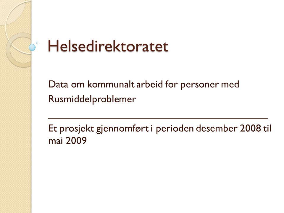 Helsedirektoratet Data om kommunalt arbeid for personer med Rusmiddelproblemer _______________________________________ Et prosjekt gjennomført i perioden desember 2008 til mai 2009
