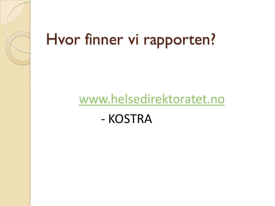 Hvor finner vi rapporten www.helsedirektoratet.no - KOSTRA