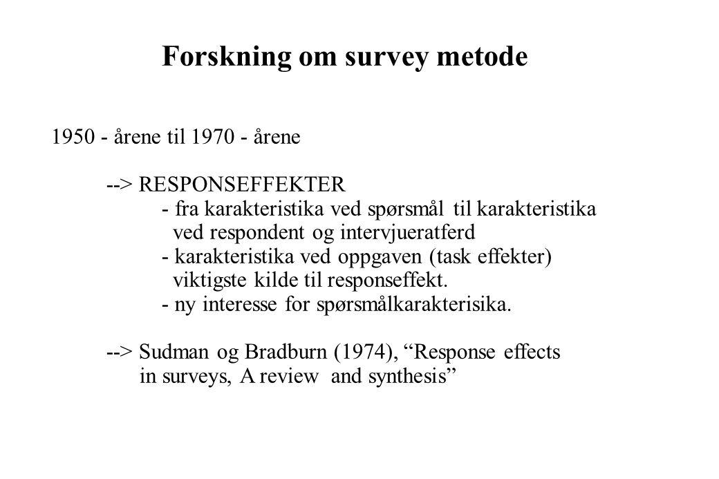 """Forskning om survey metode 1940 - årene og tidlig 50 - årene --> """"QUESTION WORDING"""". - ad hoc, sjelden fundert på teoretiske betraktninger - behov for"""