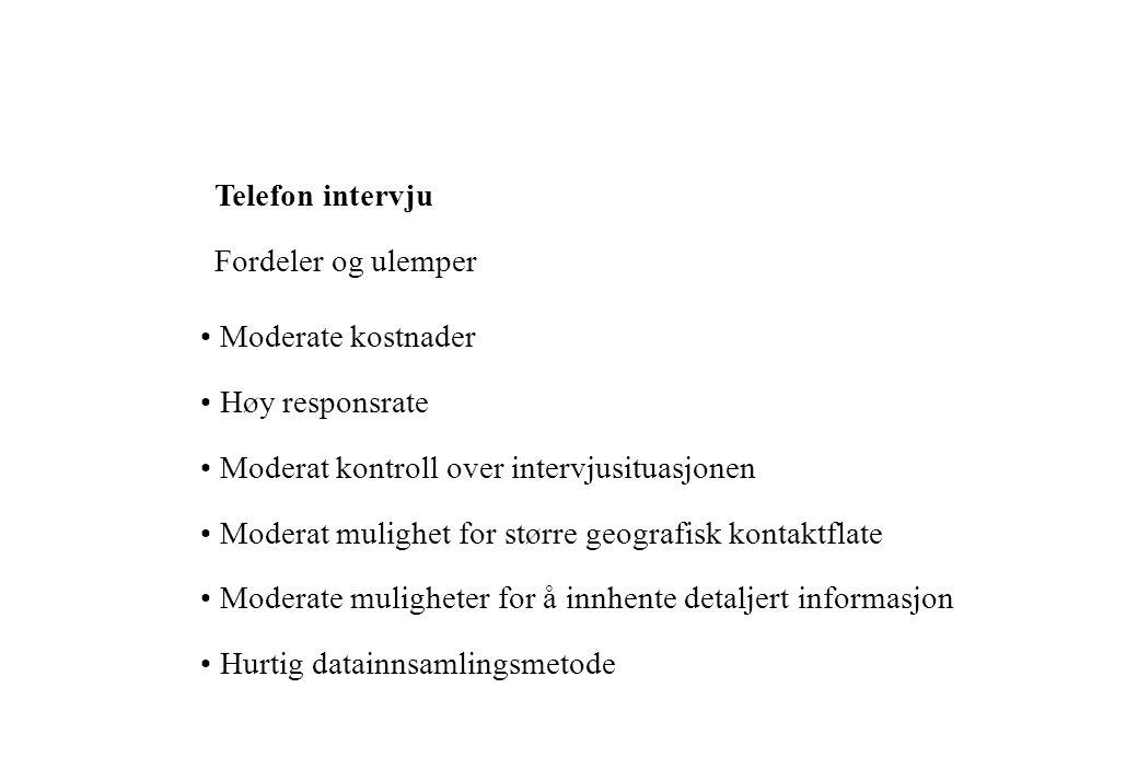 Personlig intervju (personlig intervju vs. postal spørreundersøkelse) Fordeler: Større fleksibilitet, mulighet for tilpasninger Kontroll over intervju