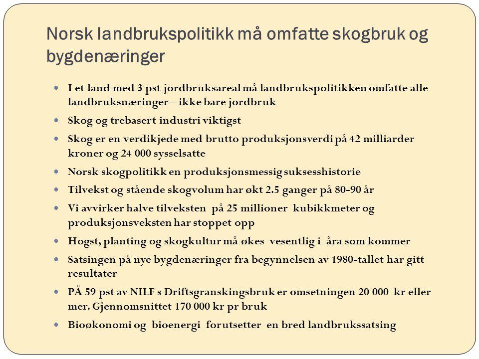 Norsk landbrukspolitikk må omfatte skogbruk og bygdenæringer I et land med 3 pst jordbruksareal må landbrukspolitikken omfatte alle landbruksnæringer