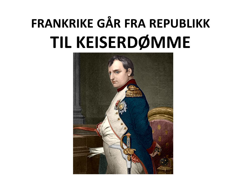 FRANKRIKE GÅR FRA REPUBLIKK TIL KEISERDØMME