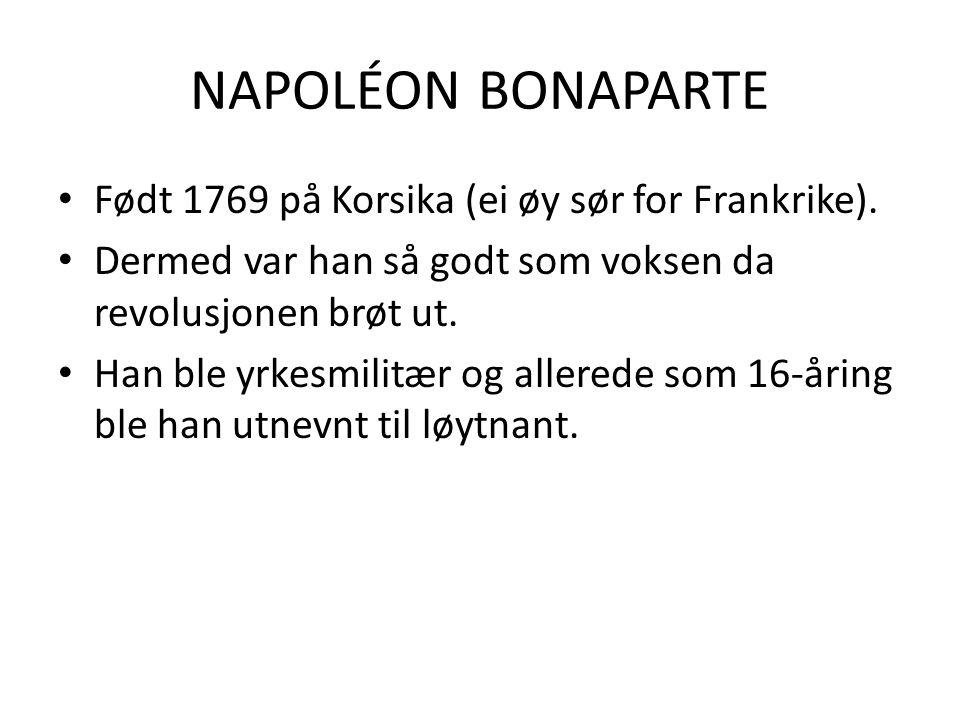 NAPOLÉONBONAPARTE Født 1769 på Korsika (ei øy sør for Frankrike).
