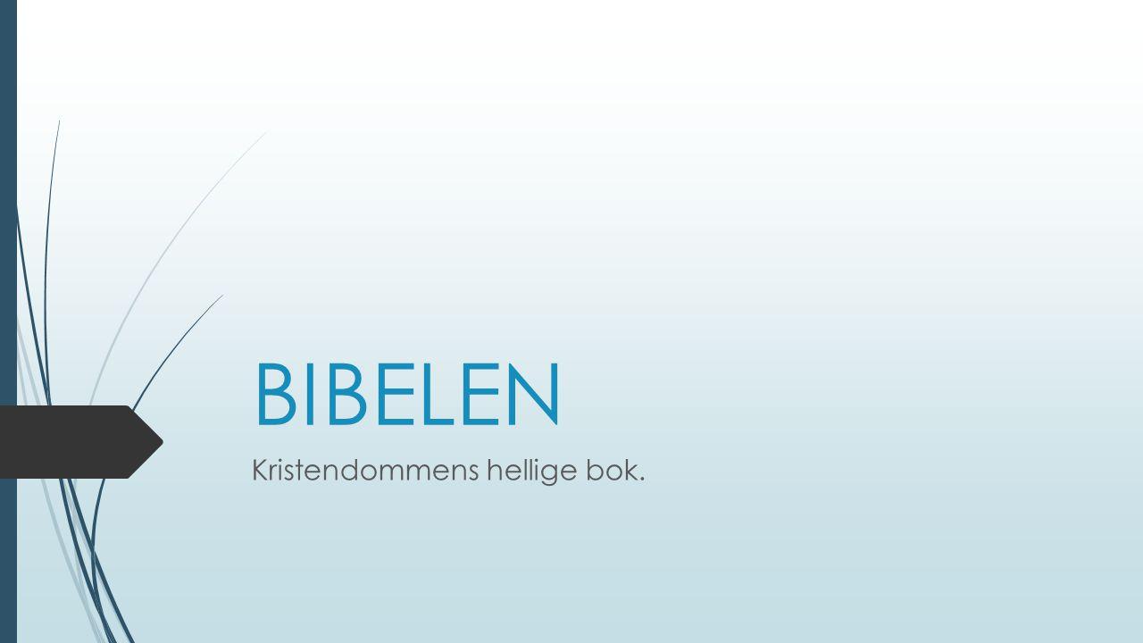 BIBELEN Kristendommens hellige bok.