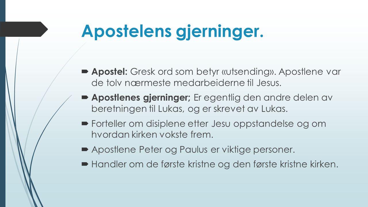 Apostelens gjerninger.  Apostel: Gresk ord som betyr «utsending». Apostlene var de tolv nærmeste medarbeiderne til Jesus.  Apostlenes gjerninger; Er