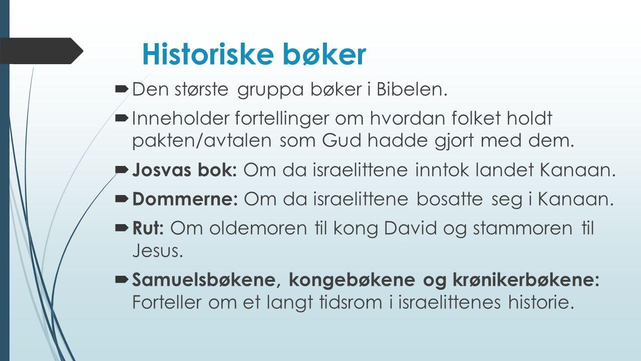 Historiske bøker  Den største gruppa bøker i Bibelen.  Inneholder fortellinger om hvordan folket holdt pakten/avtalen som Gud hadde gjort med dem. 