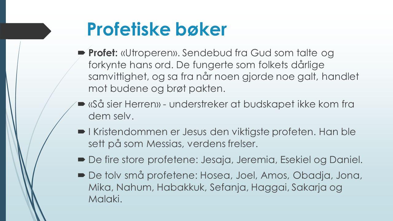 Profetiske bøker  Profet: «Utroperen». Sendebud fra Gud som talte og forkynte hans ord. De fungerte som folkets dårlige samvittighet, og sa fra når n