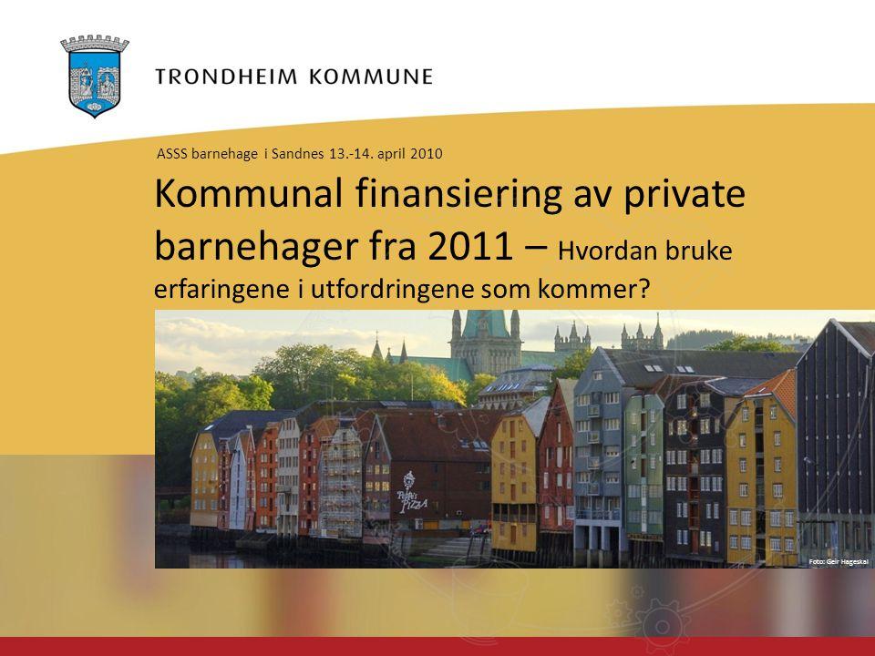 Foto: Geir Hageskal Kommunal finansiering av private barnehager fra 2011 – Hvordan bruke erfaringene i utfordringene som kommer.