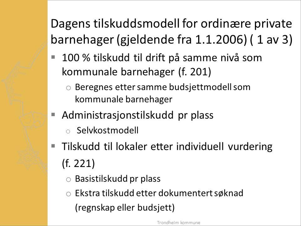 Dagens tilskuddsmodell for ordinære private barnehager (gjeldende fra 1.1.2006) ( 1 av 3)  100 % tilskudd til drift på samme nivå som kommunale barnehager (f.