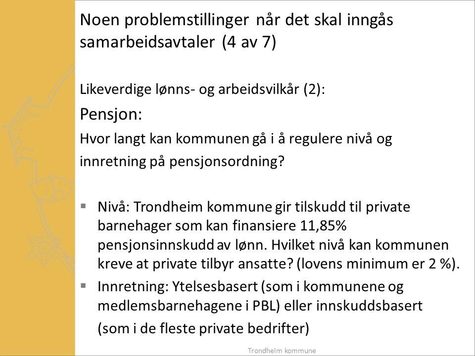 Noen problemstillinger når det skal inngås samarbeidsavtaler (4 av 7) Likeverdige lønns- og arbeidsvilkår (2): Pensjon: Hvor langt kan kommunen gå i å regulere nivå og innretning på pensjonsordning.