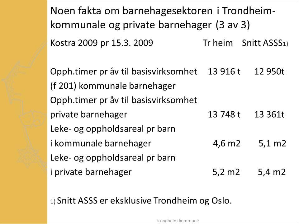 Erfaringer med dagens vilkår for kommunalt tilskudd til private barnehager i Trondheim  Har praktisert krav om tarifflønn på tilsvarende nivå som kommunen, men ikke krav om full tariffavtale i private barnehager  Har ikke greid å definere hva som er god nok pensjonsordning i private barnehager for at ordningen skal være likeverdig med kommunal pensjonsordning  Full utnyttelse av godkjent leke- og oppholds- areal er av økonomiske grunner like viktig som å sikre et minimum leke- og oppholdsareal av kvalitetsmessige grunner Trondheim kommune
