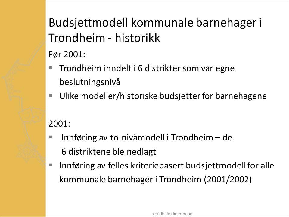 Budsjettmodell for kommunale barnehager i Trondheim – f 201, innført i 2001 (1 av 2) Målsetting med budsjettmodellen i 2001:  Fordele tilgjengelige ressurser slik at hver enkelt enhet er i stand til å tilby et likeverdig barnehagetilbud  Styringsverktøy for å nå målsettinger innenfor satsingsområder Krav til budsjettmodellen i 2001:  Uavhengig av organisering av barnehagen  Gir mulighet for fleksible løsninger  Stimulerer til brukertilpasning  Gir forutsigbare rammevilkår  Har legitimitet hos enhetslederne Trondheim kommune