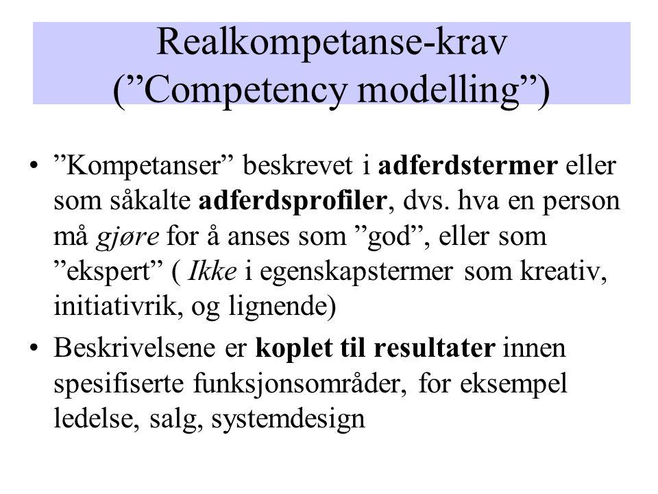 Realkompetanse-krav ( Competency modelling ) Kompetanser beskrevet i adferdstermer eller som såkalte adferdsprofiler, dvs.