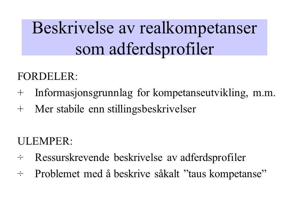 Beskrivelse av realkompetanser som adferdsprofiler FORDELER: + Informasjonsgrunnlag for kompetanseutvikling, m.m.