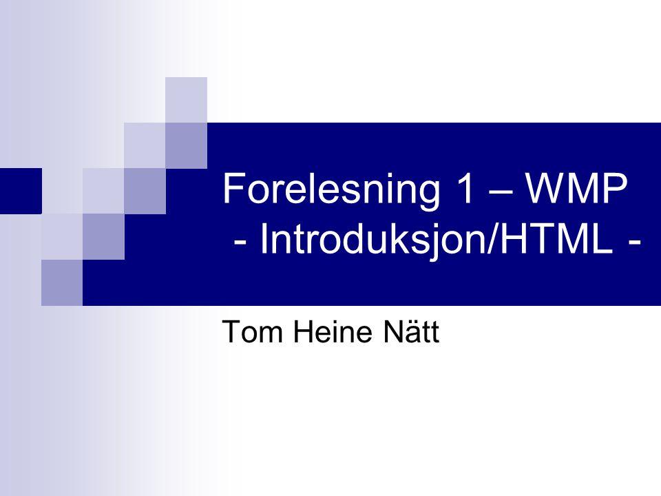 Forelesning 1 – WMP - Introduksjon/HTML - Tom Heine Nätt
