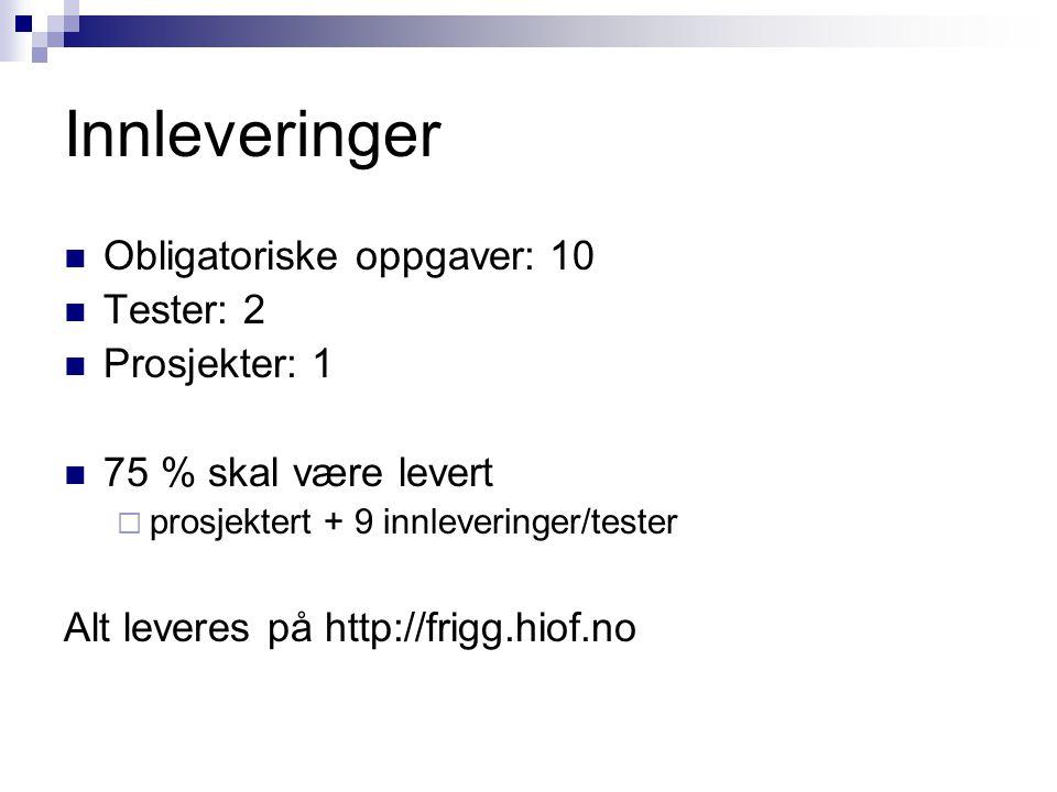 Innleveringer Obligatoriske oppgaver: 10 Tester: 2 Prosjekter: 1 75 % skal være levert  prosjektert + 9 innleveringer/tester Alt leveres på http://frigg.hiof.no