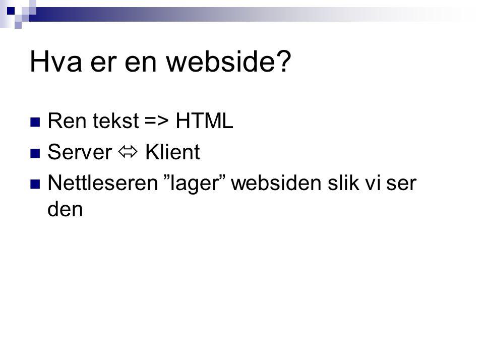 Hva er en webside Ren tekst => HTML Server  Klient Nettleseren lager websiden slik vi ser den