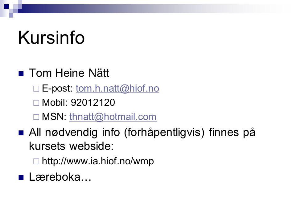 Kursinfo Tom Heine Nätt  E-post: tom.h.natt@hiof.notom.h.natt@hiof.no  Mobil: 92012120  MSN: thnatt@hotmail.comthnatt@hotmail.com All nødvendig info (forhåpentligvis) finnes på kursets webside:  http://www.ia.hiof.no/wmp Læreboka…