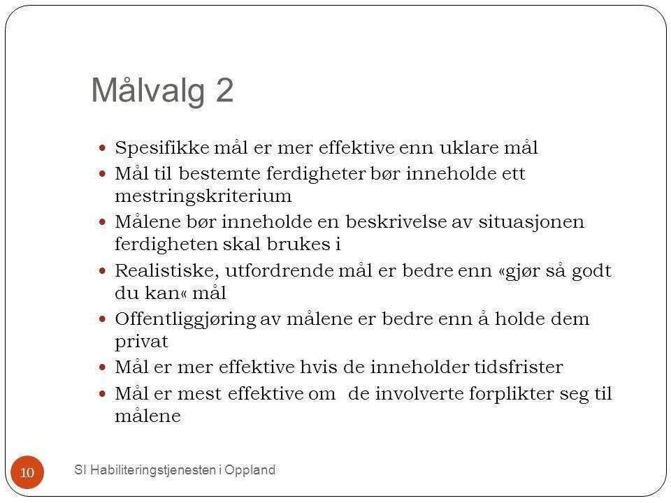 Målvalg 2 SI Habiliteringstjenesten i Oppland 10 Spesifikke mål er mer effektive enn uklare mål Mål til bestemte ferdigheter bør inneholde ett mestrin