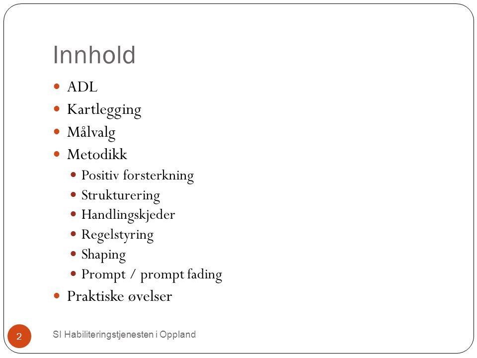 Innhold SI Habiliteringstjenesten i Oppland 2 ADL Kartlegging Målvalg Metodikk Positiv forsterkning Strukturering Handlingskjeder Regelstyring Shaping