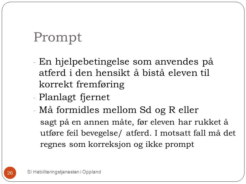 Prompt SI Habiliteringstjenesten i Oppland 26 - En hjelpebetingelse som anvendes på atferd i den hensikt å bistå eleven til korrekt fremføring - Planl