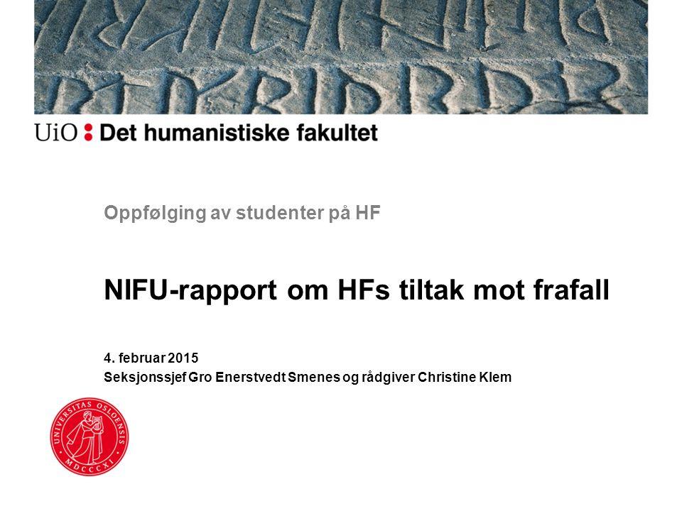 Oppfølging av studenter på HF NIFU-rapport om HFs tiltak mot frafall 4. februar 2015 Seksjonssjef Gro Enerstvedt Smenes og rådgiver Christine Klem