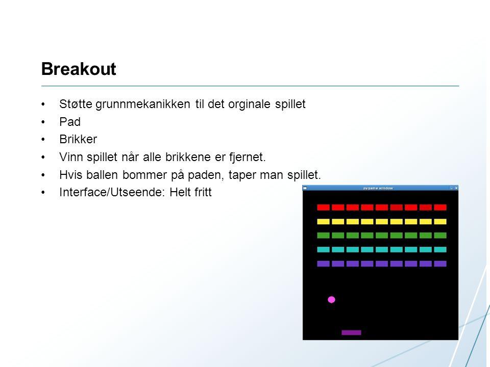 Breakout Støtte grunnmekanikken til det orginale spillet Pad Brikker Vinn spillet når alle brikkene er fjernet.