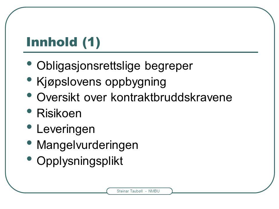 Steinar Taubøll - NMBU Innhold (1) Obligasjonsrettslige begreper Kjøpslovens oppbygning Oversikt over kontraktbruddskravene Risikoen Leveringen Mangel