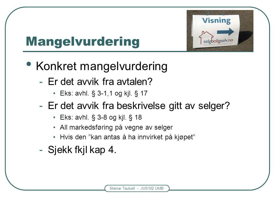 Steinar Taubøll - JUS102 UMB Mangelvurdering Konkret mangelvurdering -Er det avvik fra avtalen? Eks: avhl. § 3-1,1 og kjl. § 17 -Er det avvik fra besk