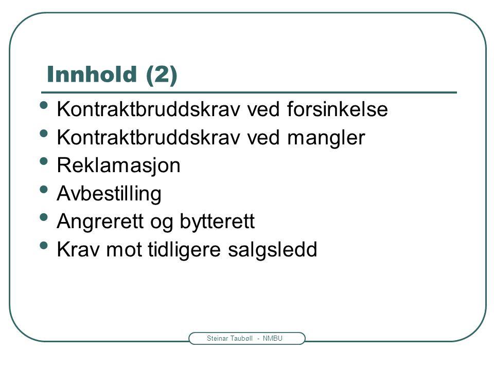 Steinar Taubøll - NMBU Innhold (2) Kontraktbruddskrav ved forsinkelse Kontraktbruddskrav ved mangler Reklamasjon Avbestilling Angrerett og bytterett K