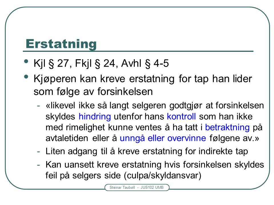 Steinar Taubøll - JUS102 UMB Erstatning Kjl § 27, Fkjl § 24, Avhl § 4-5 Kjøperen kan kreve erstatning for tap han lider som følge av forsinkelsen -«li