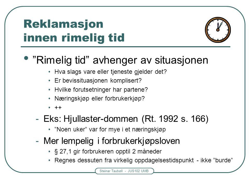 """Steinar Taubøll - JUS102 UMB Reklamasjon innen rimelig tid """"Rimelig tid"""" avhenger av situasjonen Hva slags vare eller tjeneste gjelder det? Er bevissi"""