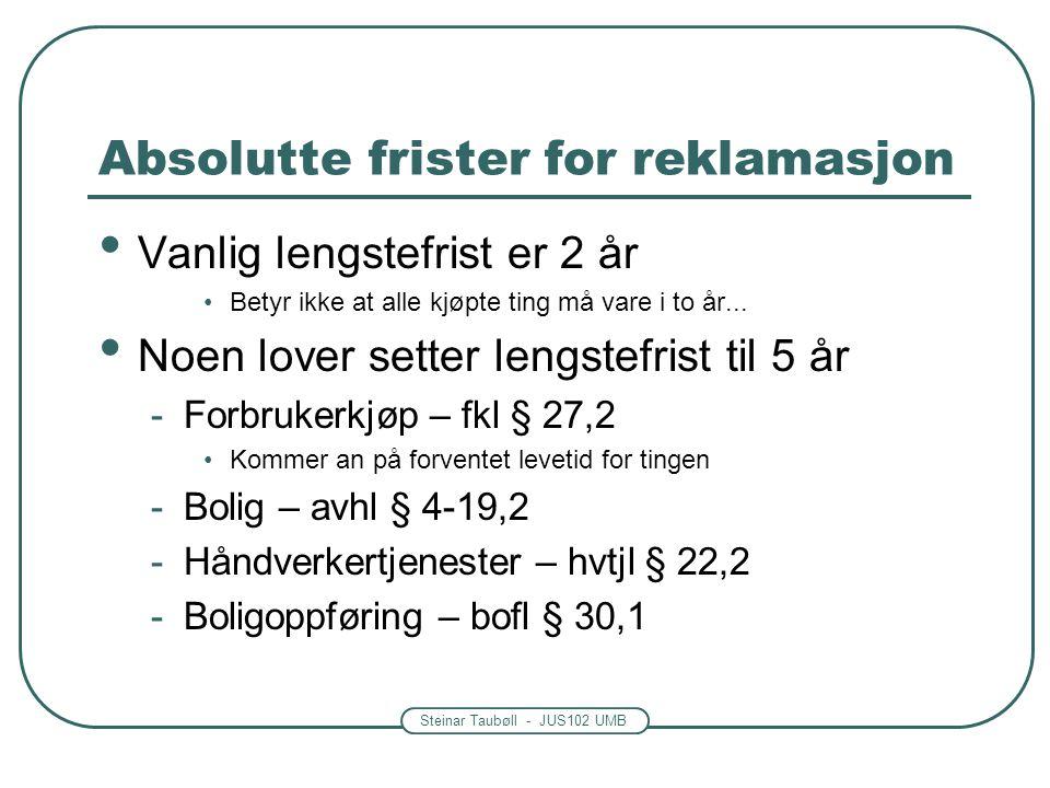 Steinar Taubøll - JUS102 UMB Absolutte frister for reklamasjon Vanlig lengstefrist er 2 år Betyr ikke at alle kjøpte ting må vare i to år... Noen love