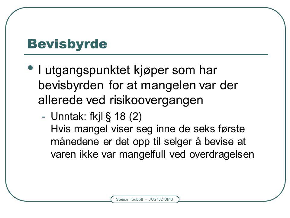 Steinar Taubøll - JUS102 UMB Bevisbyrde I utgangspunktet kjøper som har bevisbyrden for at mangelen var der allerede ved risikoovergangen -Unntak: fkj