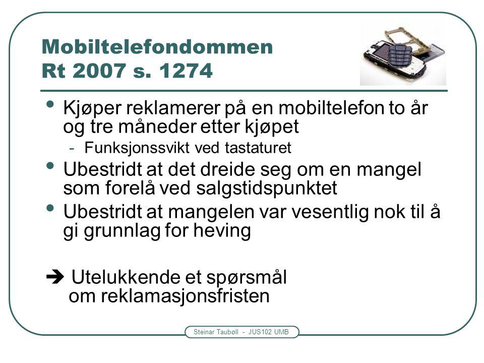 Steinar Taubøll - JUS102 UMB Mobiltelefondommen Rt 2007 s. 1274 Kjøper reklamerer på en mobiltelefon to år og tre måneder etter kjøpet -Funksjonssvikt