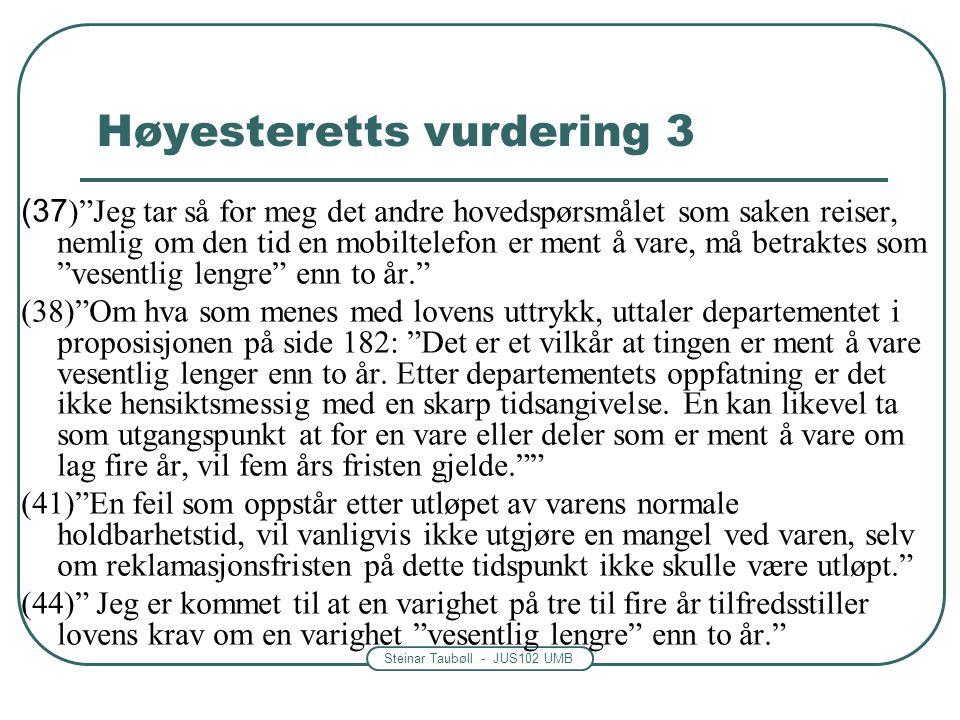 """Steinar Taubøll - JUS102 UMB (37 )""""Jeg tar så for meg det andre hovedspørsmålet som saken reiser, nemlig om den tid en mobiltelefon er ment å vare, må"""